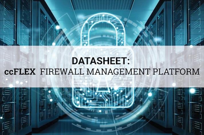 ccFLEX - Your flexible and low maintenance one-stop firewall management platform